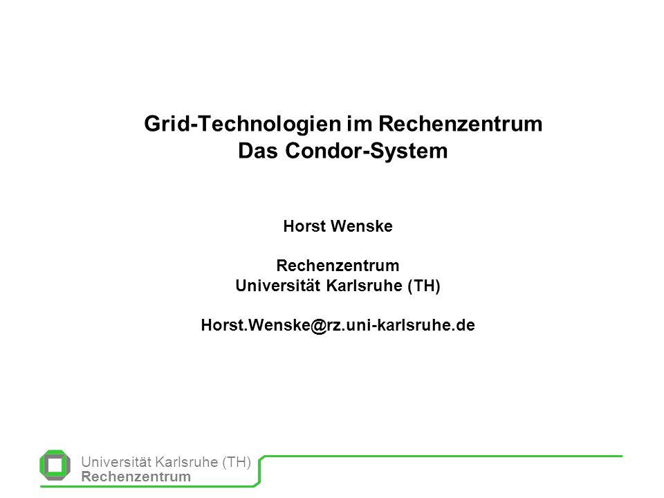 Grid-Technologien im Rechenzentrum Das Condor-System