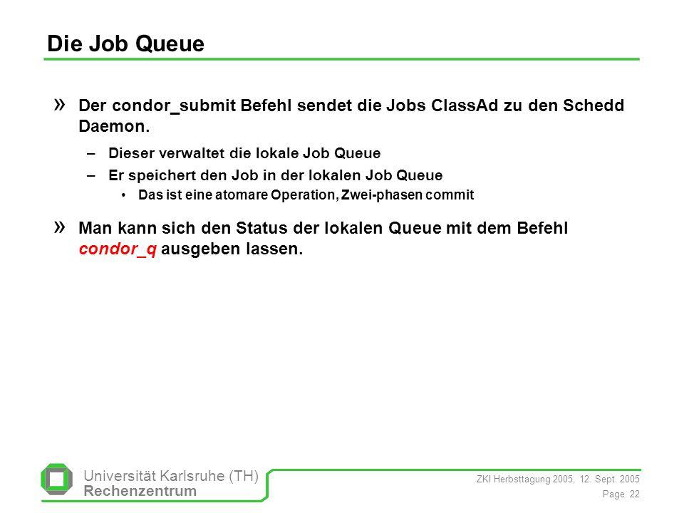 Die Job Queue Der condor_submit Befehl sendet die Jobs ClassAd zu den Schedd Daemon. Dieser verwaltet die lokale Job Queue.