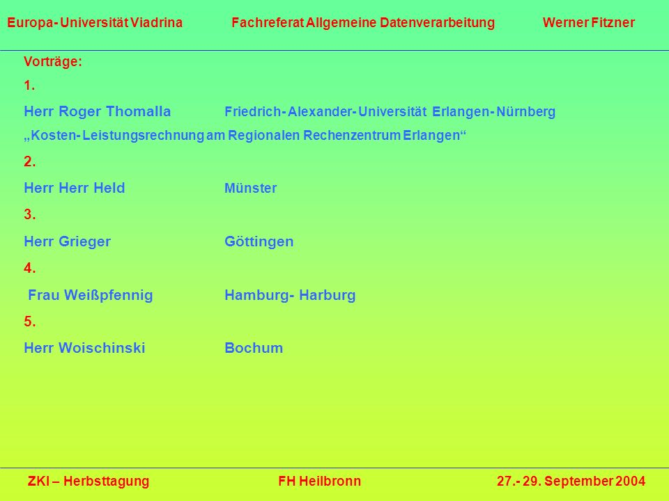 Herr Grieger Göttingen 4. Frau Weißpfennig Hamburg- Harburg 5.