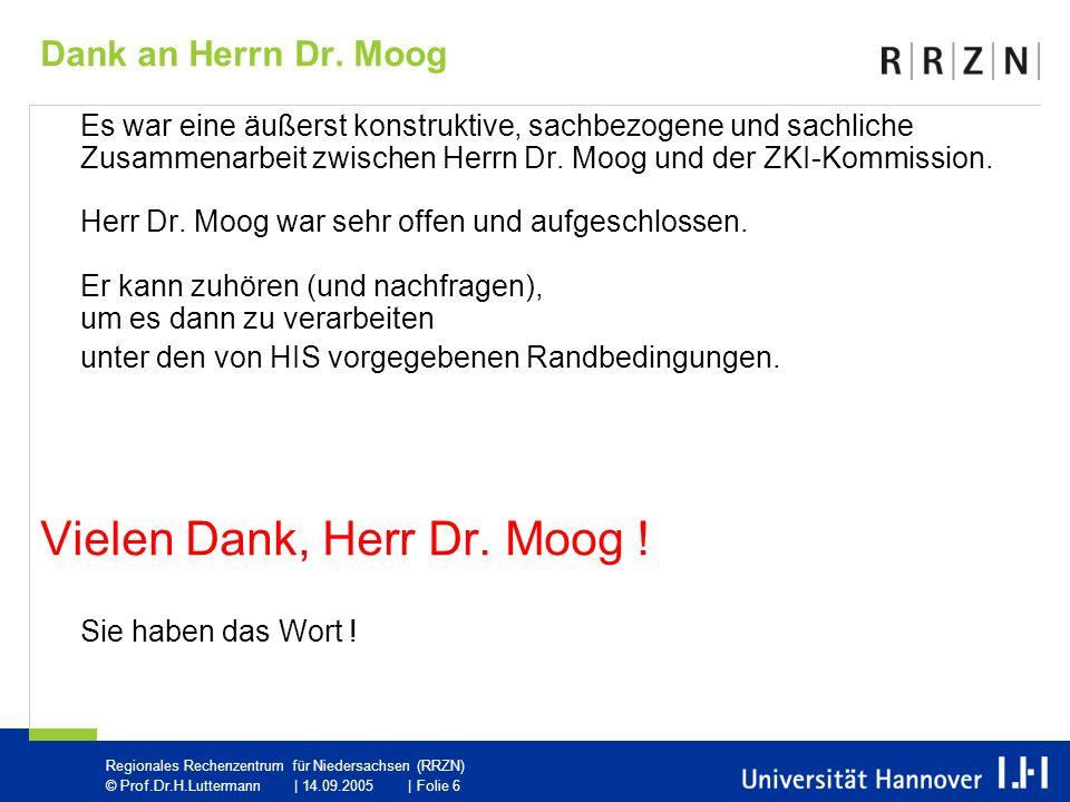 Vielen Dank, Herr Dr. Moog ! Sie haben das Wort !