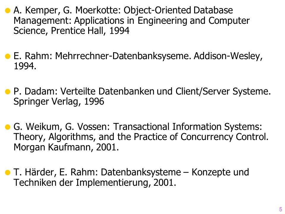 A. Kemper, G. Moerkotte: Object-Oriented Database Management: Applications in Engineering and Computer Science, Prentice Hall, 1994