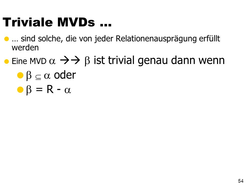 Triviale MVDs …    oder  = R - 