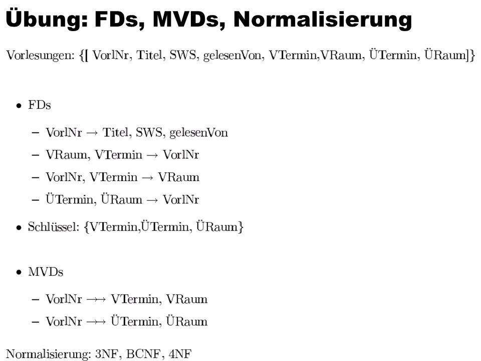Übung: FDs, MVDs, Normalisierung