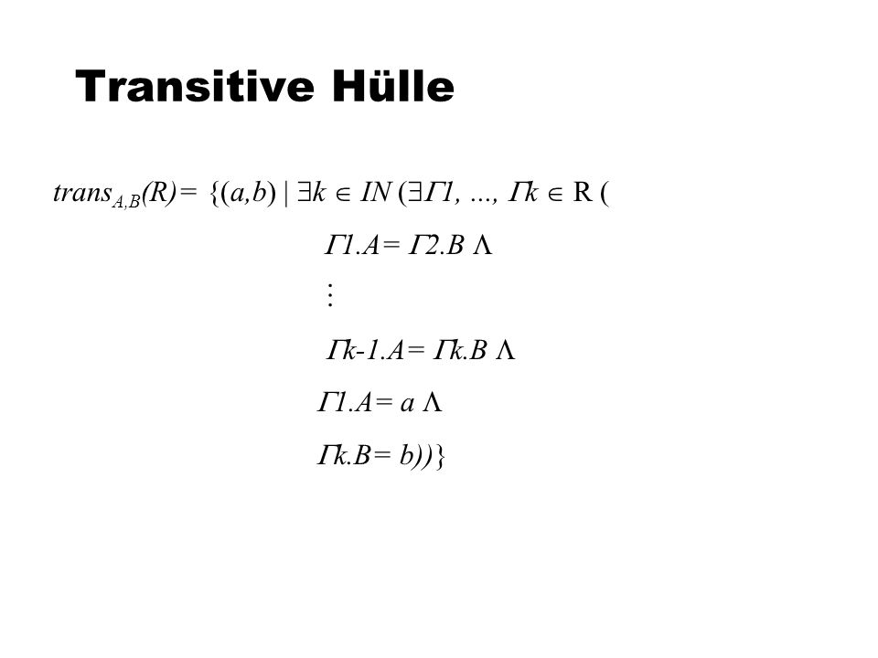 Transitive Hülle transA,B(R)= {(a,b)  k  IN (1, ..., k  R (