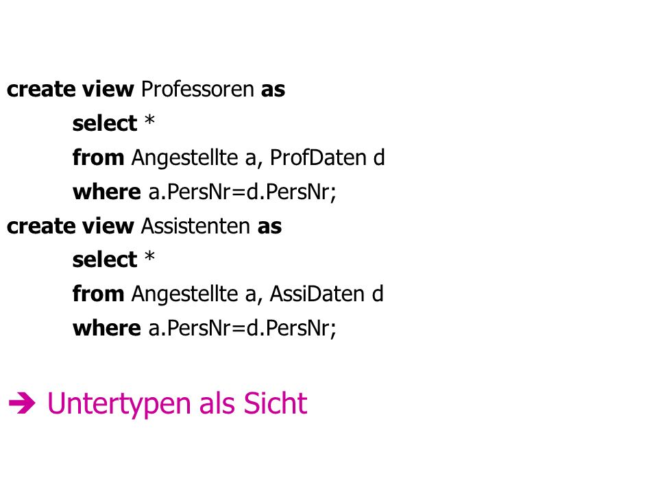  Untertypen als Sicht create view Professoren as select *