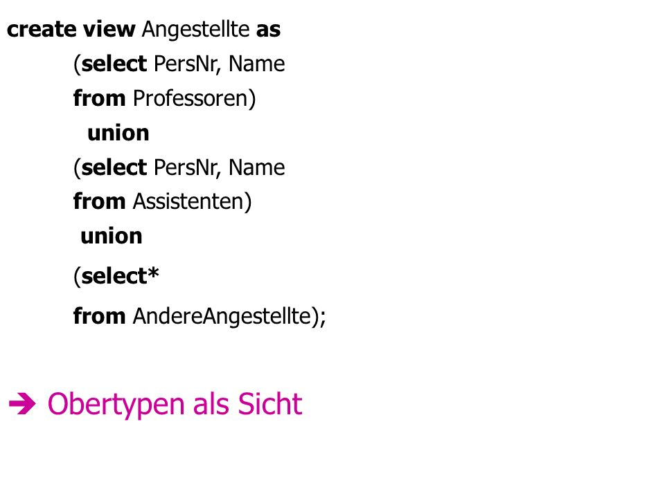  Obertypen als Sicht create view Angestellte as (select PersNr, Name