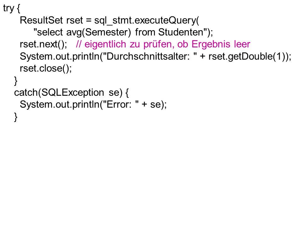 try { ResultSet rset = sql_stmt.executeQuery( select avg(Semester) from Studenten ); rset.next(); // eigentlich zu prüfen, ob Ergebnis leer.