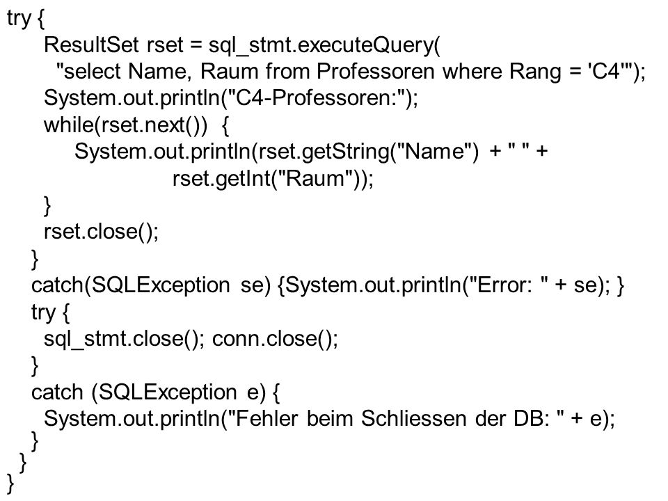 try {ResultSet rset = sql_stmt.executeQuery( select Name, Raum from Professoren where Rang = C4 );