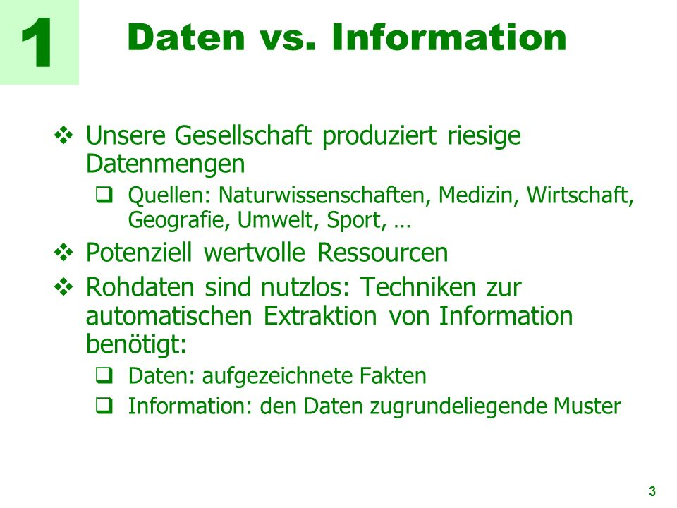 1 Daten vs. Information. Unsere Gesellschaft produziert riesige Datenmengen.