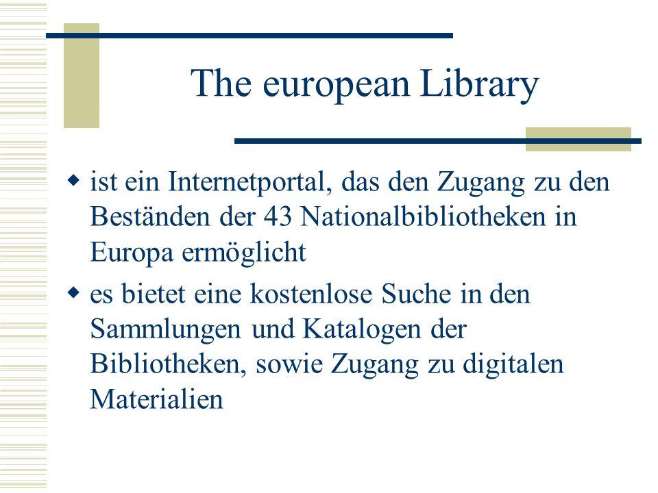 The european Library ist ein Internetportal, das den Zugang zu den Beständen der 43 Nationalbibliotheken in Europa ermöglicht.