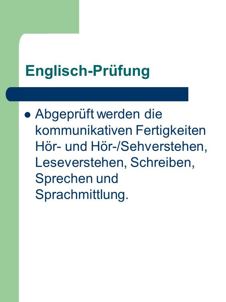 Englisch-Prüfung Abgeprüft werden die kommunikativen Fertigkeiten Hör- und Hör-/Sehverstehen, Leseverstehen, Schreiben, Sprechen und Sprachmittlung.