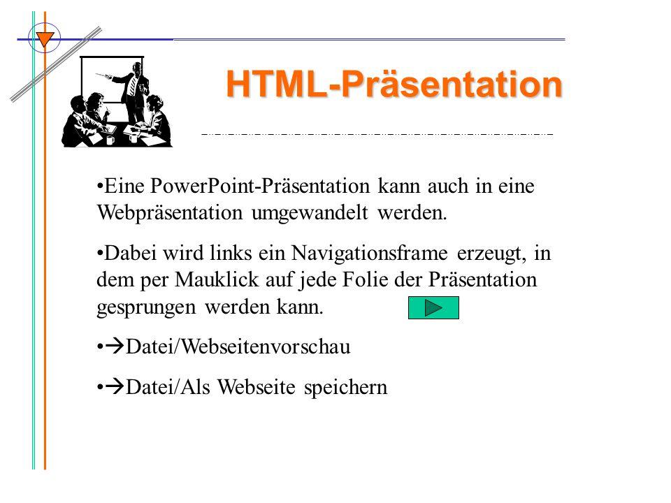 HTML-PräsentationEine PowerPoint-Präsentation kann auch in eine Webpräsentation umgewandelt werden.