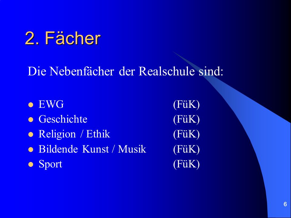 2. Fächer Die Nebenfächer der Realschule sind: EWG (FüK)