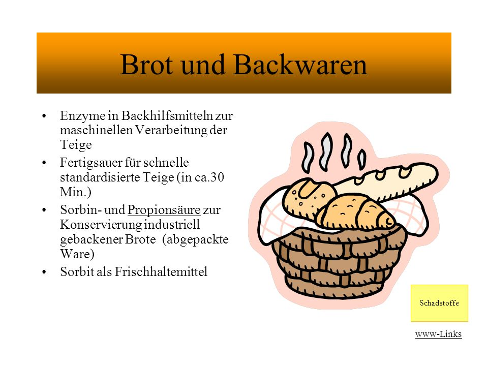 Brot und Backwaren Enzyme in Backhilfsmitteln zur maschinellen Verarbeitung der Teige.