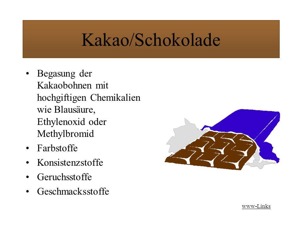 Kakao/Schokolade Begasung der Kakaobohnen mit hochgiftigen Chemikalien wie Blausäure, Ethylenoxid oder Methylbromid.