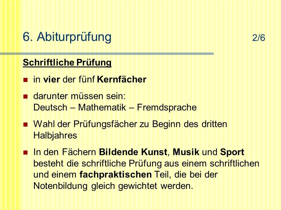 6. Abiturprüfung 2/6 Schriftliche Prüfung in vier der fünf Kernfächer