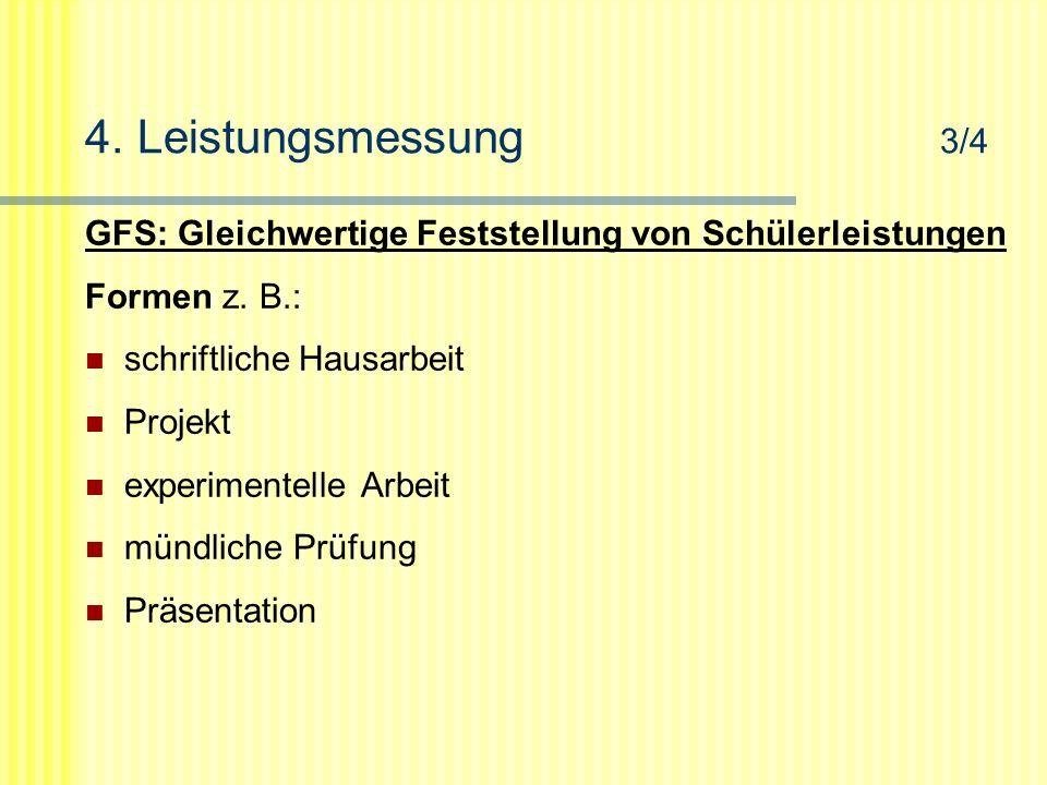 4. Leistungsmessung 3/4 GFS: Gleichwertige Feststellung von Schülerleistungen. Formen z. B.: schriftliche Hausarbeit.