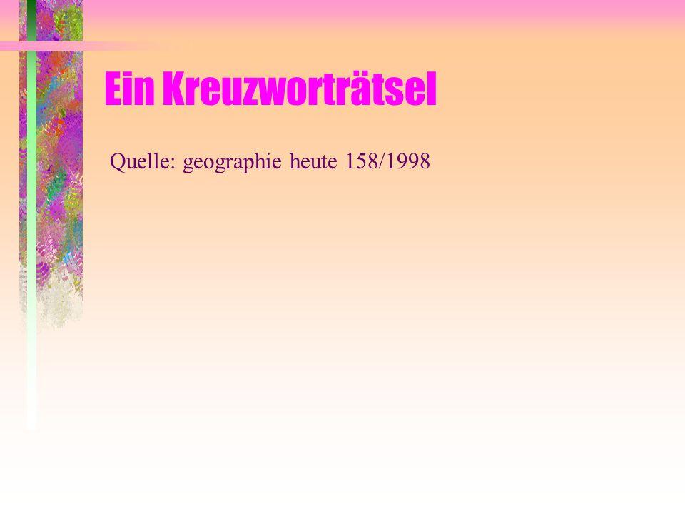Ein Kreuzworträtsel Quelle: geographie heute 158/1998