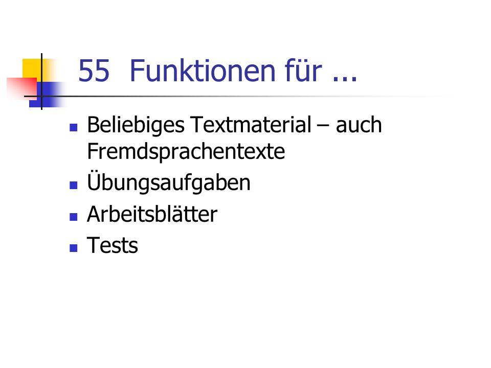 55 Funktionen für ... Beliebiges Textmaterial – auch Fremdsprachentexte. Übungsaufgaben. Arbeitsblätter.