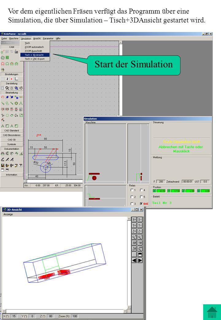Vor dem eigentlichen Fräsen verfügt das Programm über eine Simulation, die über Simulation – Tisch+3DAnsicht gestartet wird.