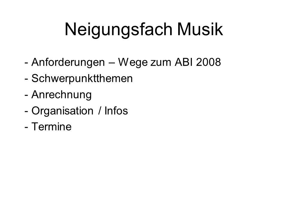 Neigungsfach Musik Anforderungen – Wege zum ABI 2008 Schwerpunktthemen