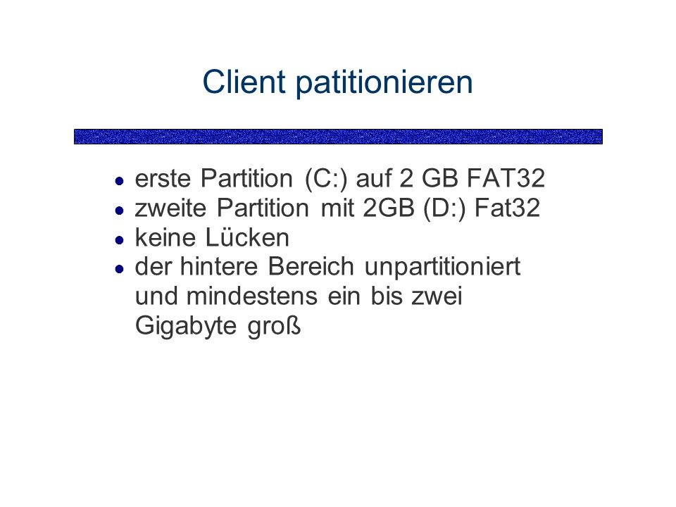 Client patitionieren erste Partition (C:) auf 2 GB FAT32