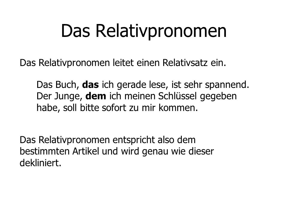Das Relativpronomen Das Relativpronomen leitet einen Relativsatz ein.