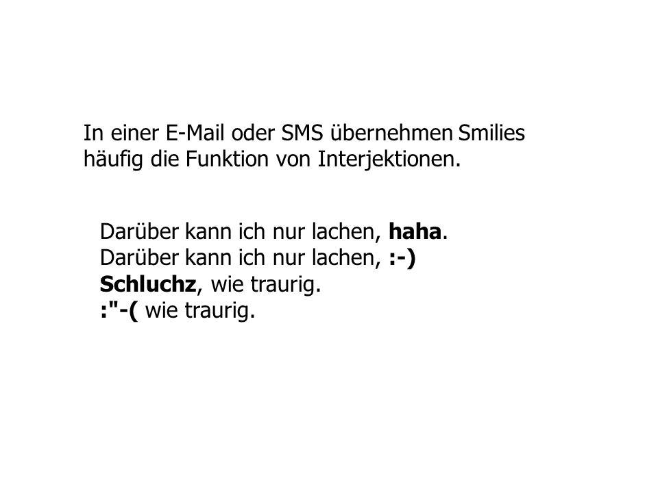 In einer E-Mail oder SMS übernehmen Smilies häufig die Funktion von Interjektionen.