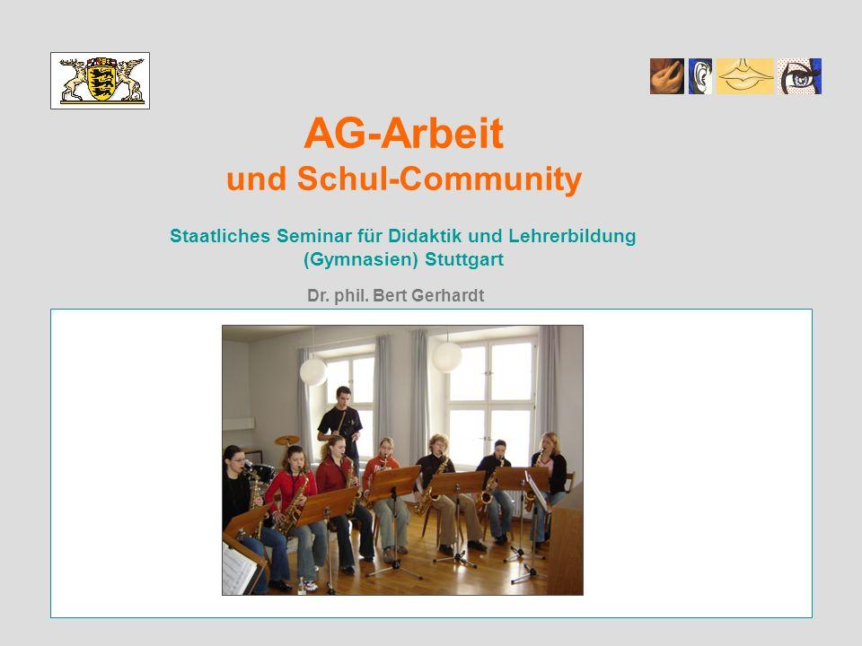 AG-Arbeit und Schul-Community Staatliches Seminar für Didaktik und Lehrerbildung (Gymnasien) Stuttgart