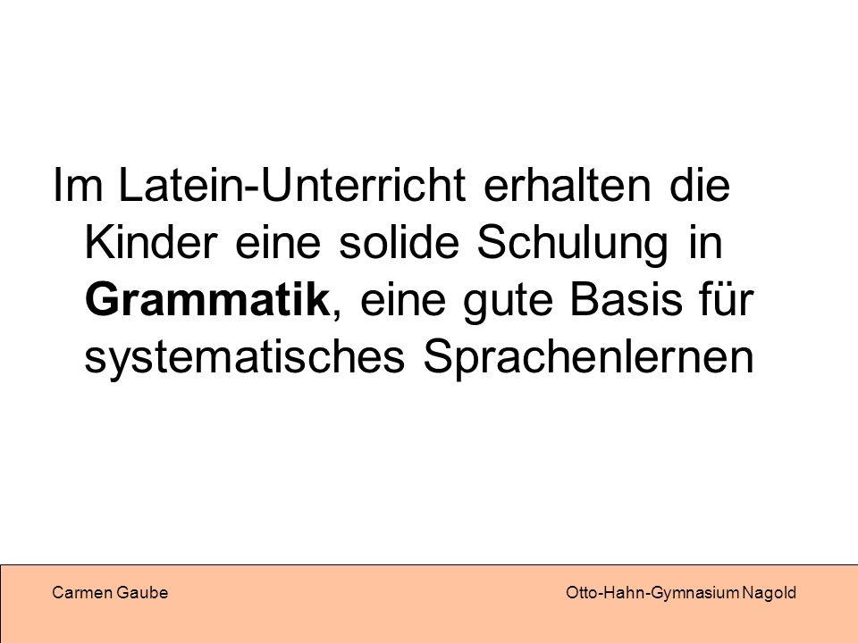 Im Latein-Unterricht erhalten die Kinder eine solide Schulung in Grammatik, eine gute Basis für systematisches Sprachenlernen