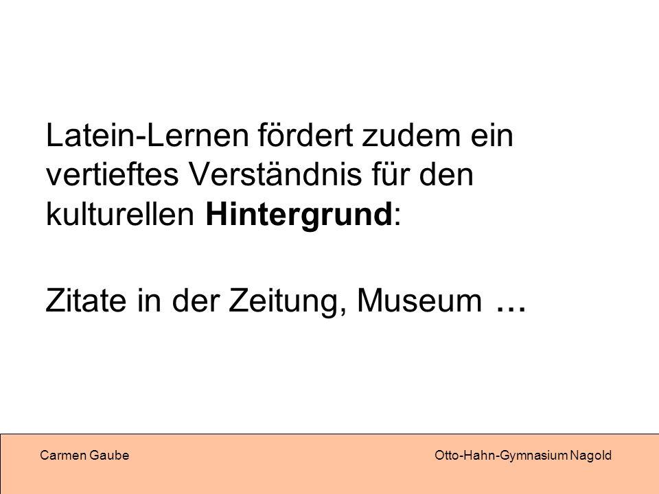 Latein-Lernen fördert zudem ein vertieftes Verständnis für den kulturellen Hintergrund: Zitate in der Zeitung, Museum ...
