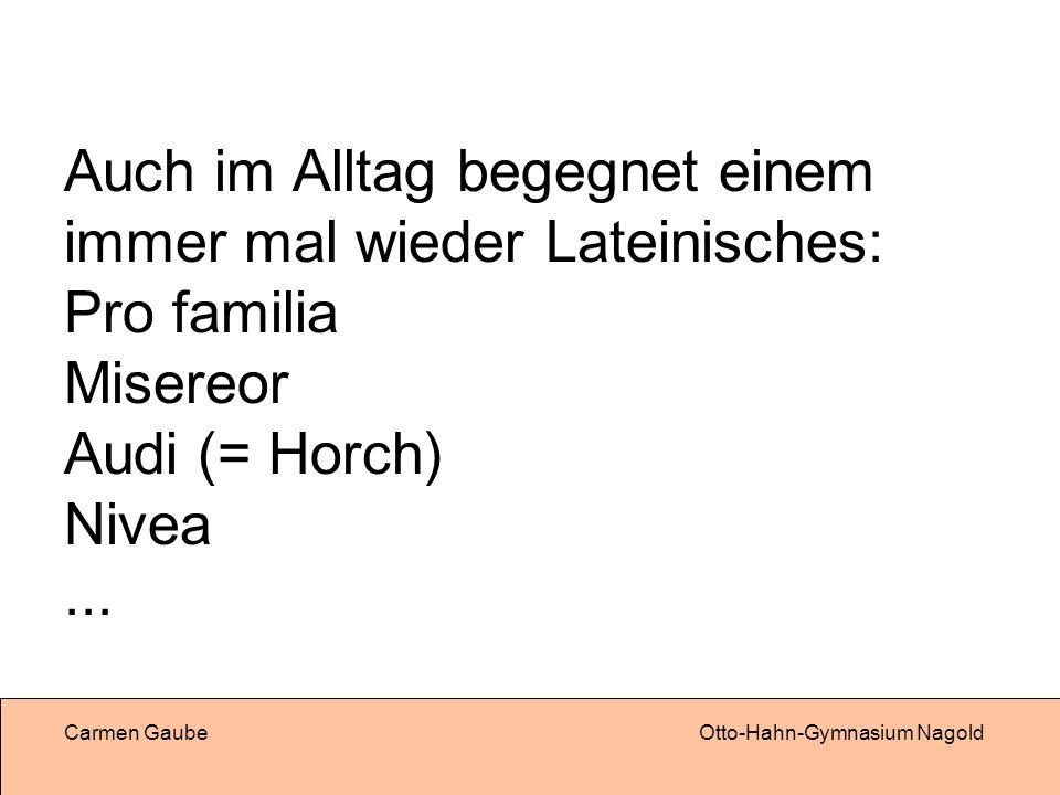 Auch im Alltag begegnet einem immer mal wieder Lateinisches: Pro familia Misereor Audi (= Horch) Nivea ...