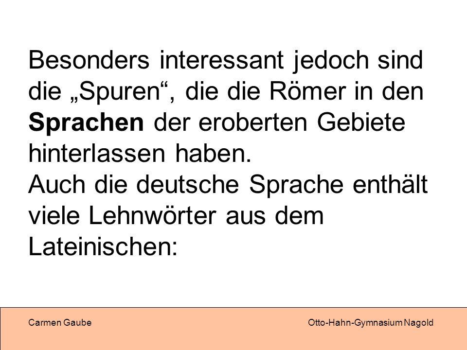 """Besonders interessant jedoch sind die """"Spuren , die die Römer in den Sprachen der eroberten Gebiete hinterlassen haben. Auch die deutsche Sprache enthält viele Lehnwörter aus dem Lateinischen:"""