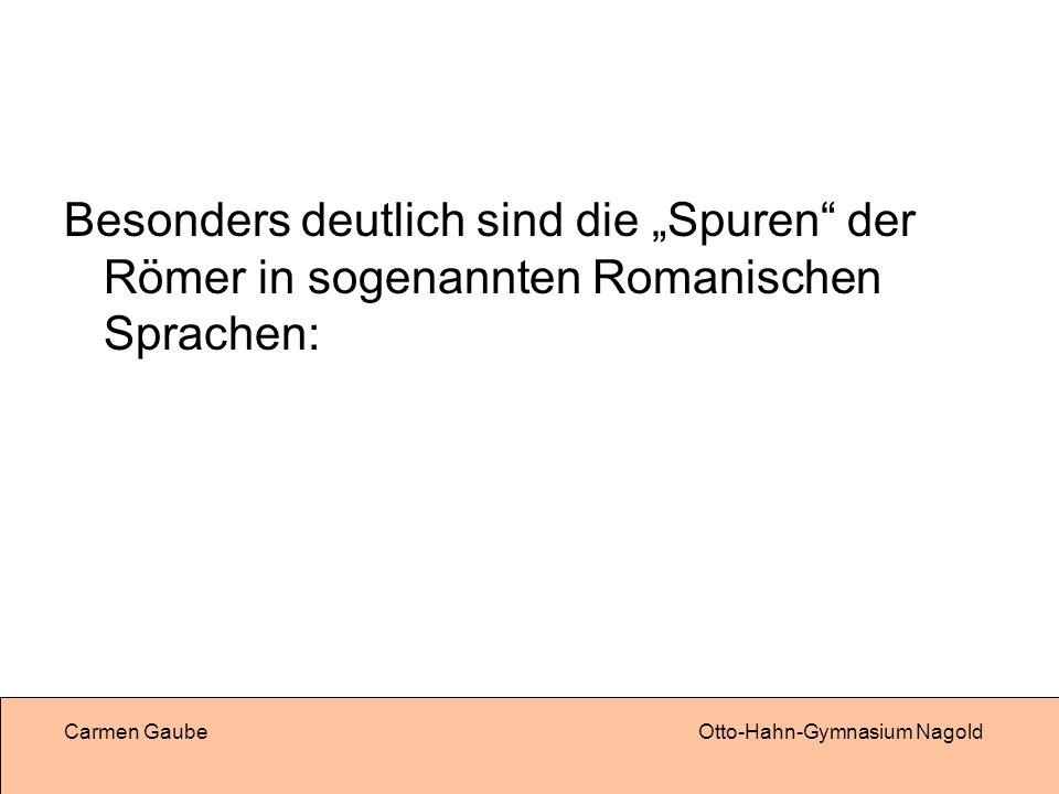 """Besonders deutlich sind die """"Spuren der Römer in sogenannten Romanischen Sprachen:"""