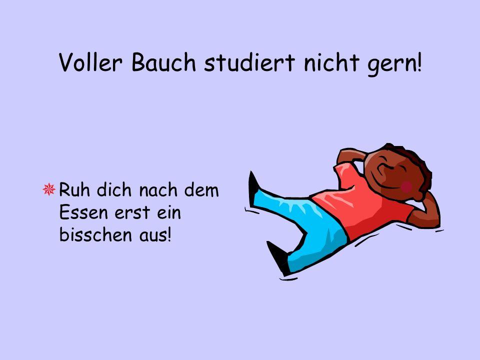 Voller Bauch studiert nicht gern!