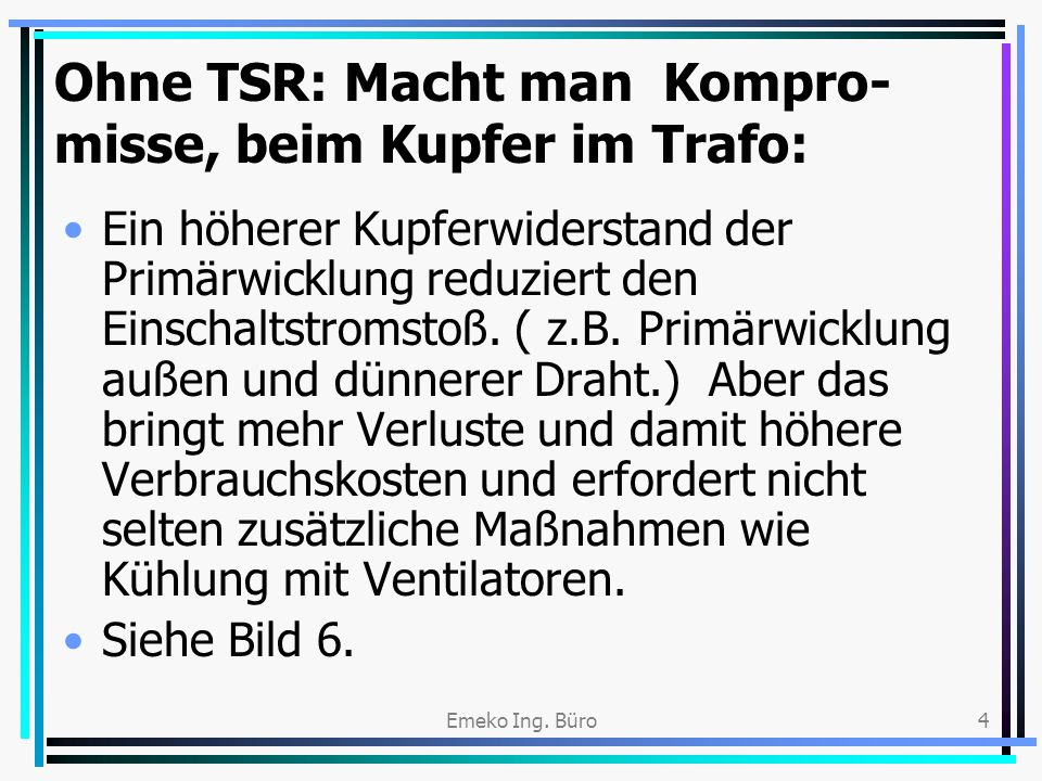 Ohne TSR: Macht man Kompro-misse, beim Kupfer im Trafo: