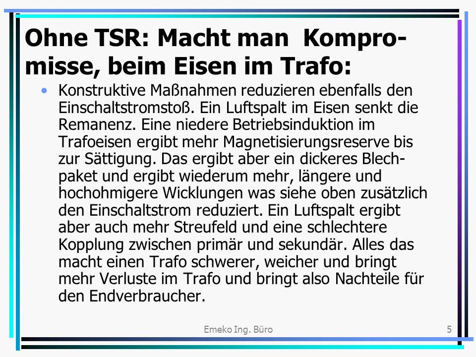 Ohne TSR: Macht man Kompro-misse, beim Eisen im Trafo: