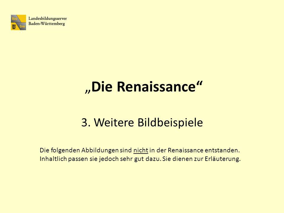 """""""Die Renaissance 3. Weitere Bildbeispiele"""