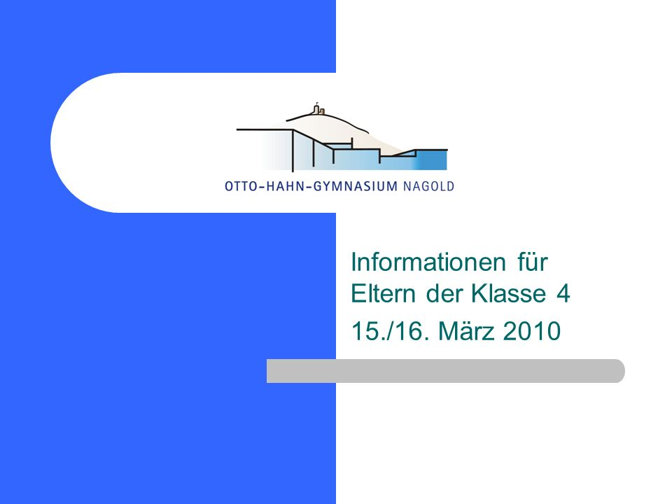 Informationen für Eltern der Klasse 4 15./16. März 2010