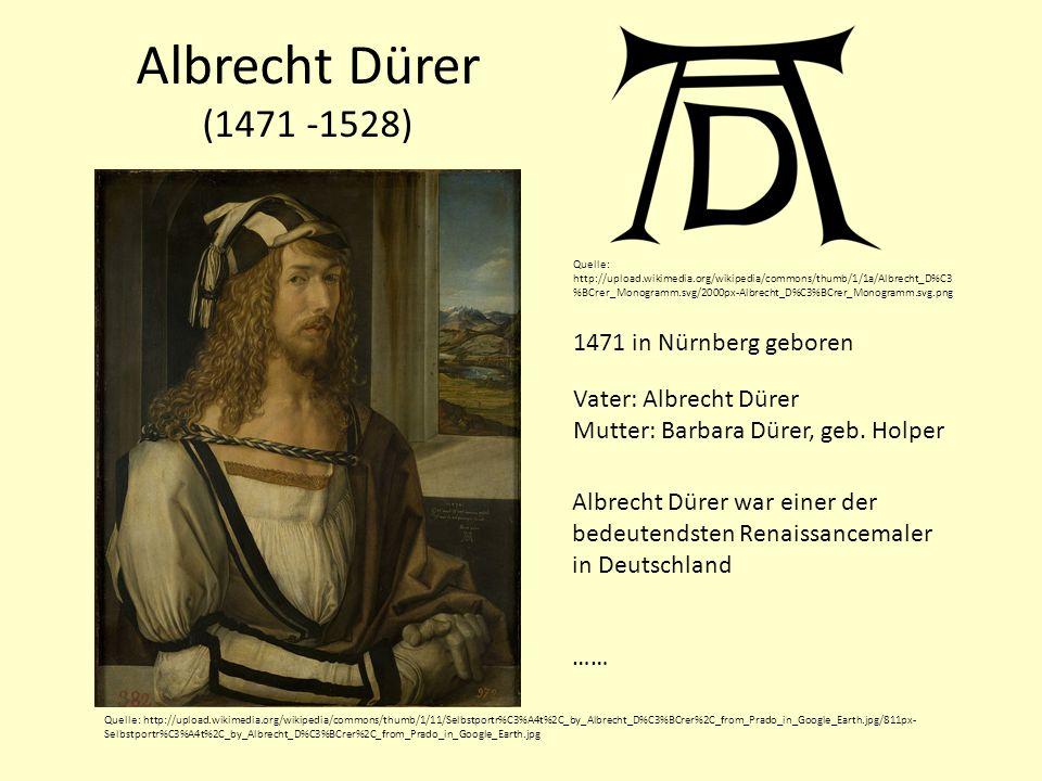 Albrecht Dürer (1471 -1528) 1471 in Nürnberg geboren