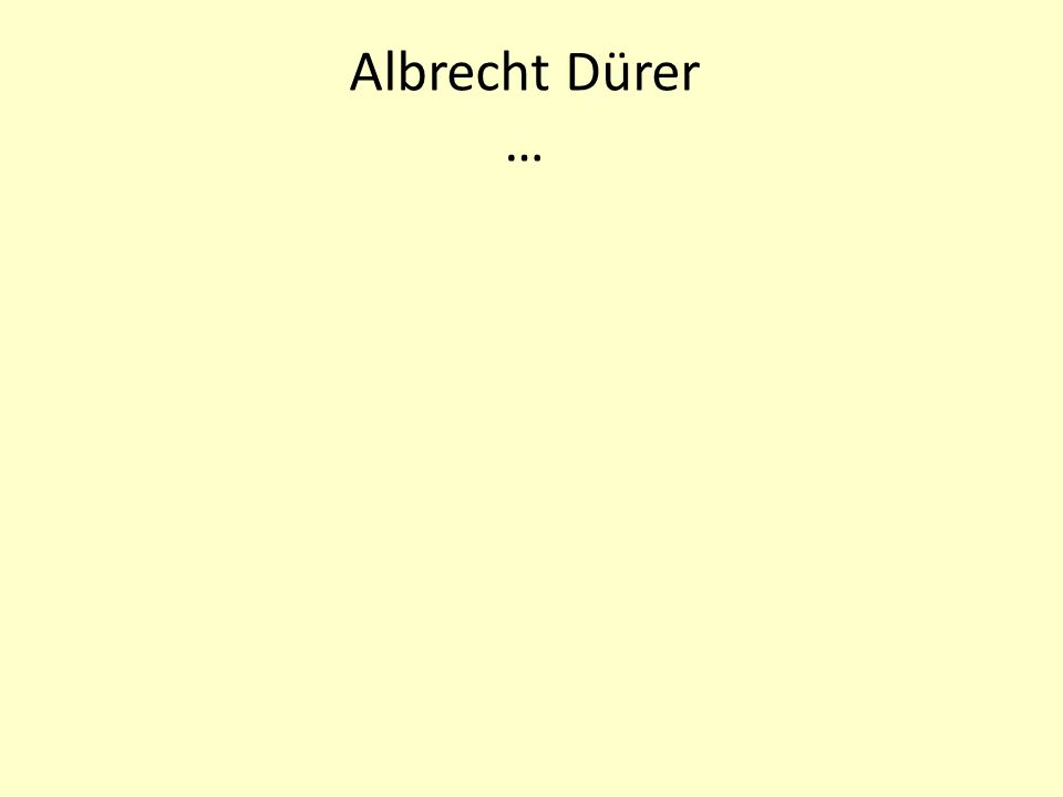 Albrecht Dürer …