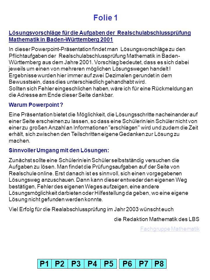 Folie 1Lösungsvorschläge für die Aufgaben der Realschulabschlussprüfung Mathematik in Baden-Württemberg 2001.