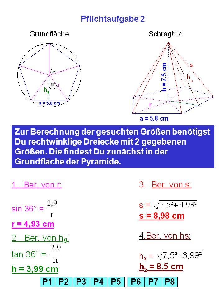 Pflichtaufgabe 2 Zur Berechnung der gesuchten Größen benötigst Du rechtwinklige Dreiecke mit 2 gegebenen Größen. Die findest Du zunächst in der.