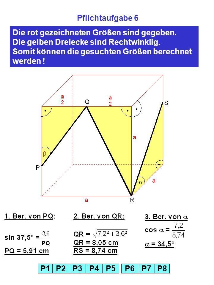 Pflichtaufgabe 6Die rot gezeichneten Größen sind gegeben. Die gelben Dreiecke sind Rechtwinklig.