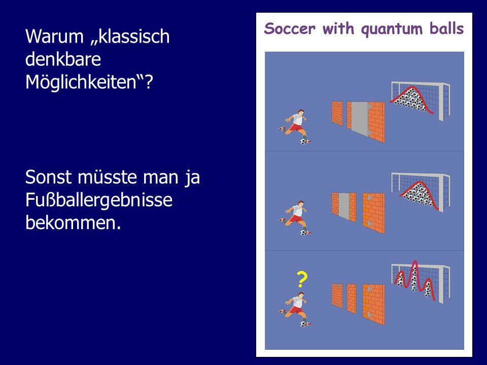 """Warum """"klassisch denkbare Möglichkeiten Sonst müsste man ja Fußballergebnisse bekommen."""