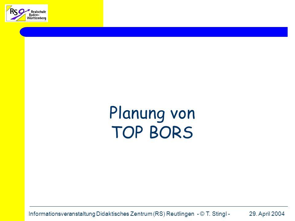 Planung von TOP BORS Informationsveranstaltung Didaktisches Zentrum (RS) Reutlingen - © T. Stingl -