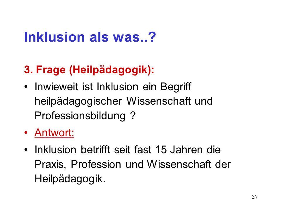 Inklusion als was.. 3. Frage (Heilpädagogik):