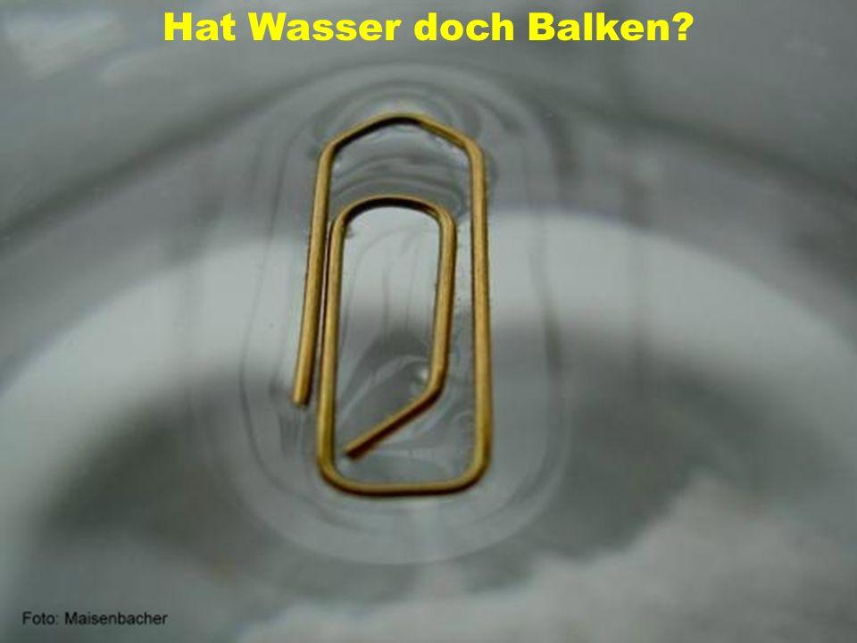 Hat Wasser doch Balken Autor: Peter Maisenbacher