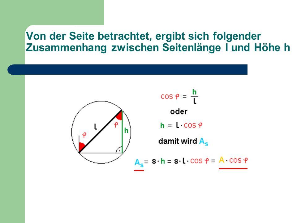 Von der Seite betrachtet, ergibt sich folgender Zusammenhang zwischen Seitenlänge l und Höhe h