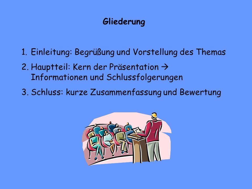 Gliederung Einleitung: Begrüßung und Vorstellung des Themas. Hauptteil: Kern der Präsentation  Informationen und Schlussfolgerungen.
